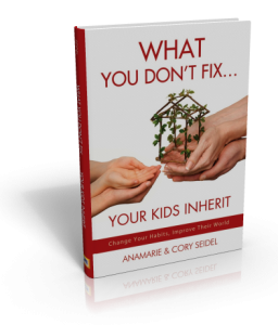 What You Don't Fix...Your Kids Inherit